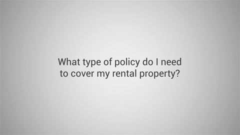 What Type of Policy Do I Need to Cover My Rental Property?